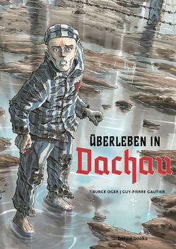 Überleben in Dachau von Gautier,  Guy-Pierre, Oger,  Tiburce
