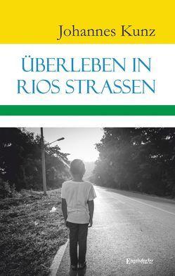 Überleben in Rios Straßen von Kunz,  Johannes