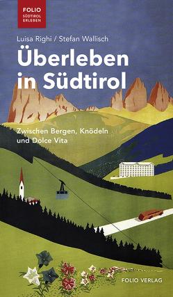 Überleben in Südtirol von Righi,  Luisa, Wallisch,  Stefan