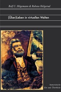 (Über)Leben in virtuellen Welten von Helgerud,  Rubeus, Högemann,  Rolf U.