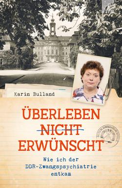 Überleben nicht erwünscht von Bulland,  Karin