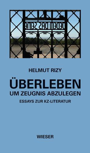 Überleben – um Zeugnis abzulegen von Rizy,  Helmut