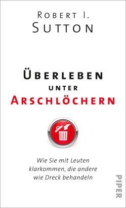 Überleben unter Arschlöchern von Gittinger,  Antoinette, Pfeiffer,  Thomas, Remmler,  Hans-Peter, Sutton,  Robert I.