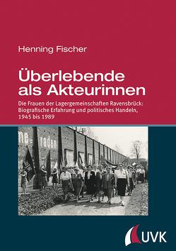 Überlebende als Akteurinnen von Fischer,  Henning