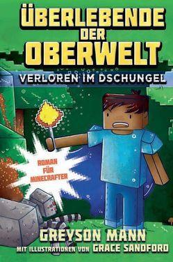 Überlebende der Oberwelt: Verloren im Dschungel – Roman für Minecrafter von Kasprzak,  Andreas, Mann,  Greyson, Sandford,  Grace