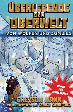 Überlebende der Oberwelt: Von Wölfen und Zombies – Roman für Minecrafter von Kasprzak,  Andreas, Mann,  Greyson, Sandford,  Grace