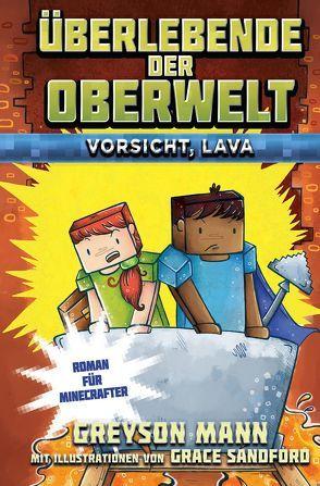 Überlebende der Oberwelt: Vorsicht, Lava! – Roman für Minecrafter von Kasprzak,  Andreas, Mann,  Greyson, Sandford,  Grace