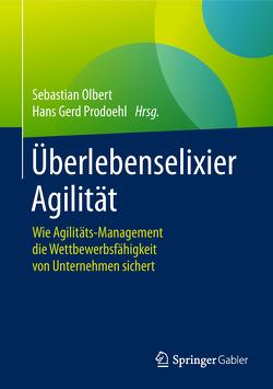Überlebenselixier Agilität von Olbert,  Sebastian, Prodoehl,  Hans Gerd