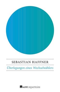 Überlegungen eines Wechselwählers von Haffner,  Sebastian, Koerfer,  Daniel