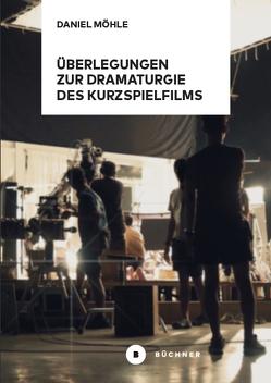 Überlegungen zur Dramaturgie des Kurzspielfilms von Möhle,  Daniel