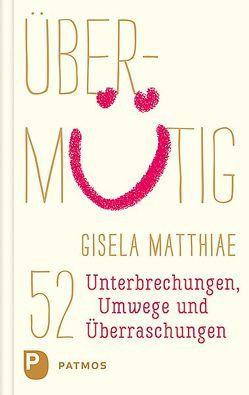 Übermütig von Matthiae,  Gisela
