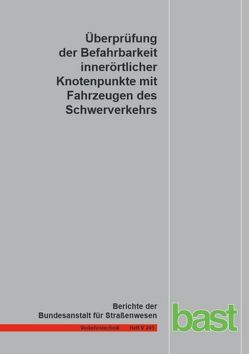 Überprüfung der Befahrbarkeit innerörtlicher Knotenpunkte mit Fahrzeugen des Schwerverkehrs von Adams,  Chr., Axer,  St., Friedrich,  B, Hoffmann,  St., Niemeier,  W., Tengen,  D.