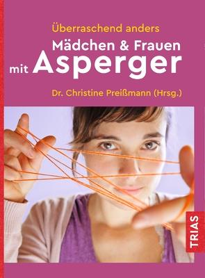 Überraschend anders: Mädchen & Frauen mit Asperger von Preißmann,  Christine
