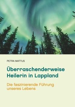 Überraschenderweise Heilerin in Lappland von Mattus,  Petra