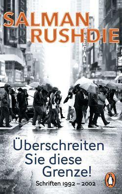 Überschreiten Sie diese Grenze! von Heller,  Barbara, Hermstein,  Rudolf, Rushdie,  Salman, Stege,  Gisela
