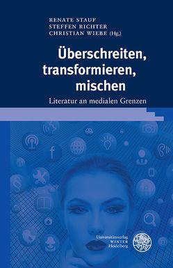 Überschreiten, transformieren, mischen von Richter,  Steffen, Stauf,  Renate, Wiebe,  Christian