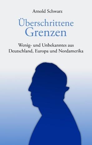 Überschrittene Grenzen von Schwarz,  Arnold