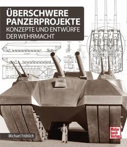 Überschwere Panzerprojekte von Fröhlich,  Michael