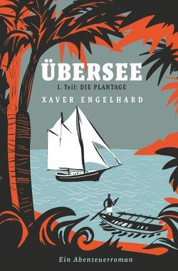 Übersee, Buch 1, Die Plantage von Engelhard,  Xaver