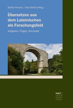 Übersetzen aus dem Lateinischen als Forschungsfeld von Freund,  Stefan, Mindt,  Nina