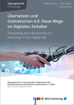 Übersetzen und Dolmetschen 4.0: Neue Wege im Digitalen Zeitalter von Baur,  Wolfram, Mayer,  Felix
