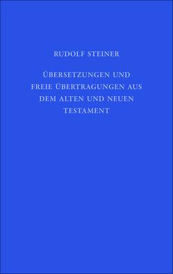 Übersetzungen und freie Übertragungen aus dem Alten und Neuen Testament von Hoffmann,  David Marc, Steiner,  Rudolf, Weise,  Anne-Kathrin