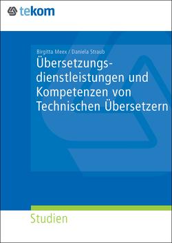 Übersetzungsdienstleistungen und Kompetenzen von Technischen Übersetzern von Meex,  Birgitta, Straub,  Daniela
