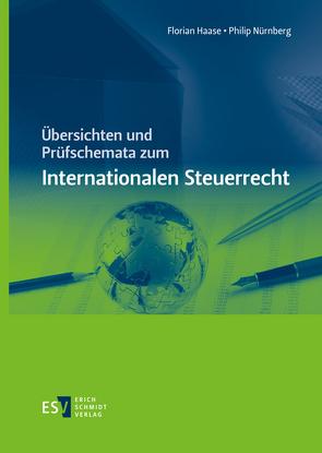 Übersichten und Prüfschemata zum Internationalen Steuerrecht von Haase,  Florian, Nürnberg,  Philip