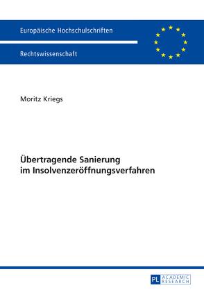 Übertragende Sanierung im Insolvenzeröffnungsverfahren von Kriegs,  Moritz