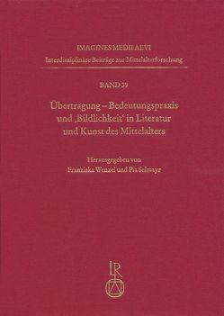 Übertragung. Bedeutungspraxis und 'Bildlichkeit' in Literatur und Kunst des Mittelalters von Selmayr,  Pia, Wenzel,  Franziska
