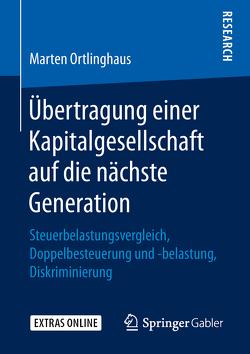 Übertragung einer Kapitalgesellschaft auf die nächste Generation von Ortlinghaus,  Marten