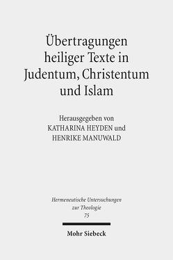 Übertragungen heiliger Texte in Judentum, Christentum und Islam von Heyden,  Katharina, Manuwald,  Henrike