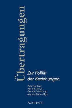 Übertragungen – Zur Politik der Beziehungen von Lenhart,  Peter, Strauß,  Harald, Wulftange,  Gereon, Zahn,  Manuel
