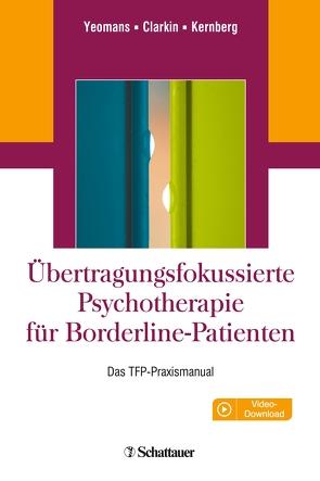 Übertragungsfokussierte Psychotherapie für Borderline-Patienten von Clarkin,  John F, Kernberg,  Otto F., Vorspohl,  Elisabeth, Yeomans,  Frank E.