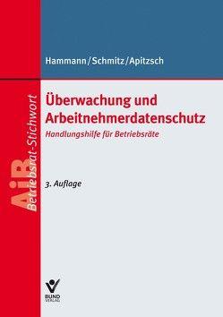 Überwachung und Arbeitnehmerdatenschutz von Apitzsch,  Wolfgang, Hammann,  Dirk, Schmitz,  Karl
