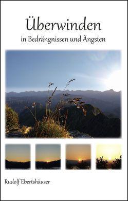 Überwinden in Bedrängnissen und Ängsten von Ebertshäuser,  Rudolf