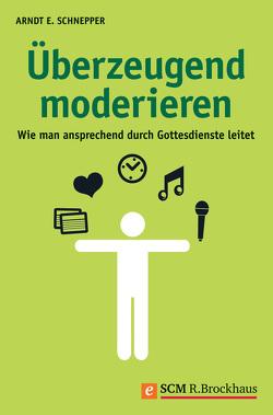 Überzeugend moderieren von Schnepper,  Arndt E.