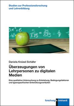 Überzeugungen von Lehrpersonen zu digitalen Medien von Knüsel Schäfer,  Daniela