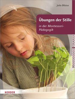 Übungen der Stille in der Montessori-Pädagogik von Bläsius,  Jutta