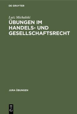 Übungen im Handels- und Gesellschaftsrecht von Michalski,  Lutz