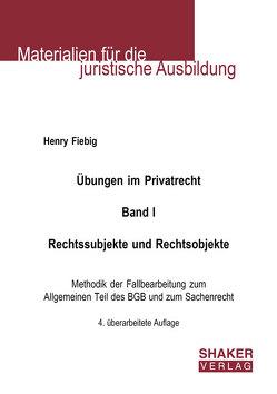 Übungen im Privatrecht. Band I. Rechtssubjekte und Rechtsobjekte von Fiebig,  Henry