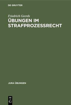 Übungen im Strafprozeßrecht von Geerds,  Friedrich