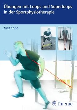 Übungen mit Loops und Superloops in der Sportphysiotherapie von Kruse,  Sven