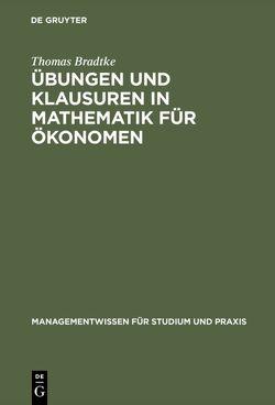 Übungen und Klausuren in Mathematik für Ökonomen von Bradtke,  Thomas