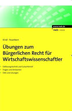 Übungen zum Bürgerlichen Recht für Wirtschaftswissenschaftler von Feuerborn,  Andreas, Kindl,  Johann