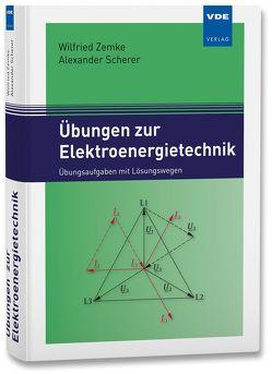 Übungen zur Elektroenergietechnik von Scherer,  Alexander, Zemke,  Wilfried