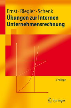 Übungen zur Internen Unternehmensrechnung von Ernst,  Christian, Riegler,  Christian, Schenk,  Gerald
