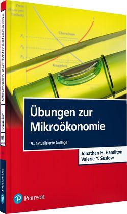 Übungen zur Mikroökonomie von Hamilton,  Jonathan H., Suslow,  Valerie Y.