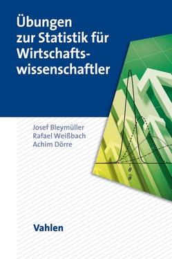Übungen zur Statistik für Wirtschaftswissenschaftler von Bleymüller,  Josef, Dörre,  Achim, Weißbach,  Rafael