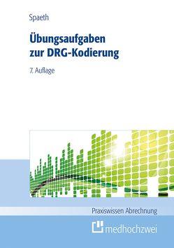 Übungsaufgaben zur DRG-Kodierung von Spaeth,  Christoph